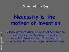 Saying: Necessity is the mother of invention English Idioms, English Vocabulary Words, English Phrases, English Lessons, English Words, Learn English, Proverbs English, Saying Of The Day, Idioms And Proverbs
