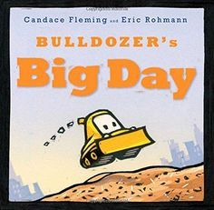Bulldozer's Big Day - written by Candace Fleming, illustrated by Eric Rohmann // Title under consideration for the January 2016 Mock Caldecott event hosted by Kent State University's School of Library and Information Science