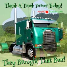 Thank A Truck Driver Today! They Brought That Beer!