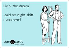 The life of an over zealous night shift RN!    http://thehappyhospitalist.blogspot.com/2010/10/hospitalist-vs-night-nurse-rn.html