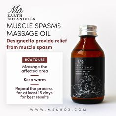 Ma Earth Botanicals Muscle Spasms Massage Oil Designed to provide relief from muscle spasm   How To Use  - Massage the affected area - Keep warm - Repeat the process for at least 15 days for best results
