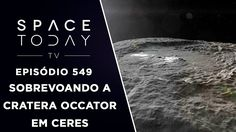 Sobrevoando a Cratera Occator em Ceres - Space Today TV Ep.549