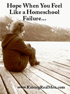 Hope When You Feel Like a Homeschool Failure   Have you ever felt sad to even think about homeschooling you felt like such a failure. You're not alone. Get help, hope and encouragement here.