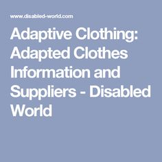 Adaptive Clothing: Adapted Clothes Information and Suppliers - Disabled World