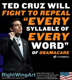 Texas' Ted Cruz - Repeal Obamacare!  Bless you, Senator Cruz!! ~ REMOVE  NOBAMA FROM OFFICE & NEGATE ALL HIS EXEC. ACTS IN ONE FELL SWOOP.