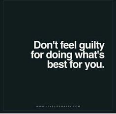 Best Positive Quotes : Don't Feel Guilty for Doing Whats Best (Live Life Happy) - Quotes Boxes Motivacional Quotes, Great Quotes, Words Quotes, Quotes To Live By, Inspirational Quotes, Sayings, Live Life Happy Quotes, Care For You Quotes, Best For You Quotes