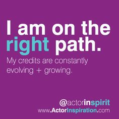 I am on the right path. My credits are constantly evolving + growing. My Credit, Acting, Encouragement, Inspiration, Biblical Inspiration, Inspirational, Inhalation