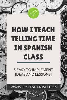 How I Teach Telling Time in Spanish Class - Srta Spanish