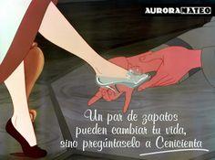 Un par de zapatos pueden cambiar tu vida, sino pregúntaselo a Cenicienta. #frases #quotes #auroramateo