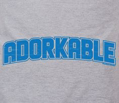 ADORKABLE - dorky dork awesome nerdy geeky cool funny text humor tee t-shirt. $14.25, via Etsy.