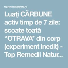 Luaţi CĂRBUNE activ timp de 7 zile: scoate toată ''OTRAVA'' din corp (experiment inedit) - Top Remedii Naturiste Good To Know, Healthy, Top, Diet, Health, Crop Shirt, Shirts