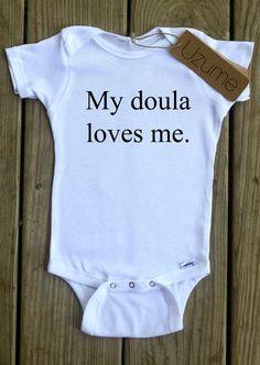 My doula loves me. Onesie or Tee. $14.00, via Etsy.