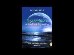 Balogh Béla - Kapcsolatteremtés felsőbbrendű éneddel (meditáció) - YouTube