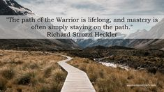 """The path of the Warrior is lifelong, and mastery is often simply staying on the path. Know Who You Are, You Can Do, Mental Map, Life Satisfaction, Environmental Factors, World View, New Perspective, Life Purpose, What Is Life About"