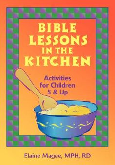 Bible Lessons in the Kitchen: Activities for Children 5 & Up.