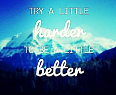 #MondayMotivation Try A Little Harder To Be A Little Better ;) #LiveBetter #Quote #WordsofWisdom #NeriumOpportunity