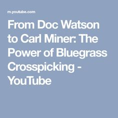 From Doc Watson to Carl Miner: The Power of Bluegrass Crosspicking - YouTube