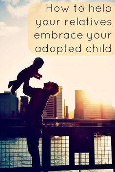 How to help your relatives embrace your adopted child.