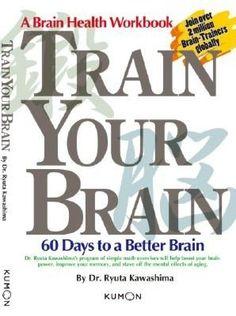 Train Your Brain: 60 Days to a Better Brain by Dr Ryuta Kawashima - Kumon Publishing North America Brain Trainer, Math Exercises, Entrepreneur Books, Train Your Brain, Best Brains, Simple Math, Brain Health, Mental Health, Book Recommendations