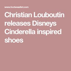 Christian Louboutin releases Disneys Cinderella inspired shoes
