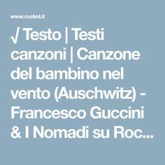 √ Testo | Testi canzoni | Canzone del bambino nel vento (Auschwitz) - Francesco Guccini & I Nomadi su Rockol.it