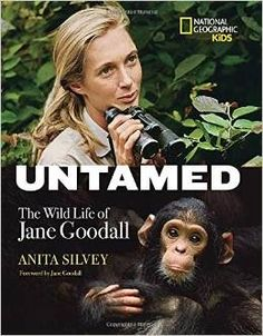 UNTAMED: THE WILD LIFE OF JANE GOODALL by Anita Silvey, forward by Jane Goodall, 96 pp, RL 4. A fantastic biography of Goodall with excellent graphics, fun facts and a great timeline and appendix.