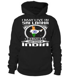 I May Live in Sri Lanka But I Was Made in India Country T-Shirt V4 #IndiaShirts