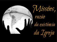 MISSÕES RAZAO DA EXISTENCIA DA IGREJA