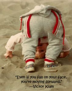 """Even if you fall on your face, you're moving forward."" -Victor Kiam"