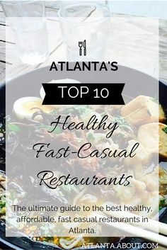The ultimate guide to the best healthy, affordable, fast casual restaurants in Atlanta.