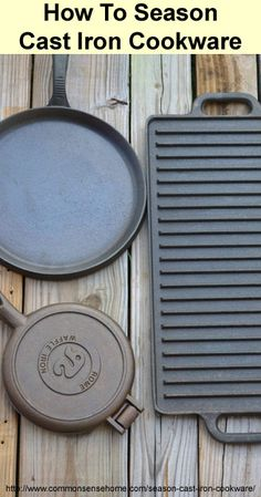 "How To Season Cast Iron Cookware | Common Sense Homesteading: ""Cast iron needs a little more care than most cookware, but the trade off is that it will last forever (well, at least your lifetime and probably your child's lifetime)."" 