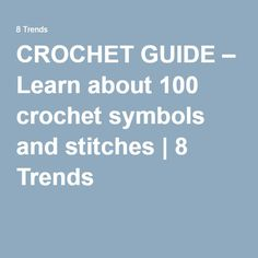 CROCHET GUIDE – Learn about 100 crochet symbols and stitches   8 Trends