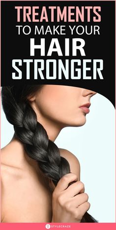 Treatments To Make Your Hair Stronger