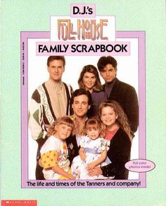 Full House Collection: D.J. = D.J.'s Full House Family Scrapbook, The Life and Times of the Tanners and Company! - 1992