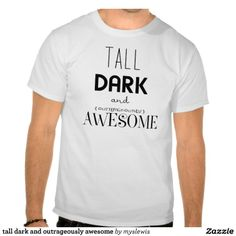 tall dark and outrageously #awesome #funny tshirts