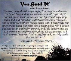 INFJ --- i enjoy it even when I'm not sad, to me sadness is beautifully honest.