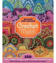 Beyond the Square Crochet Motifs Book -- Love this book!