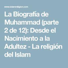 La Biografía de Muhammad (parte 2 de 12): Desde el Nacimiento a la Adultez - La religión del Islam