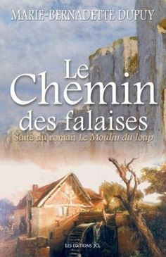 le moulin du loup   Le Moulin du Loup, tome 2 : Le chemin des falaises - Marie-Bernadette ...