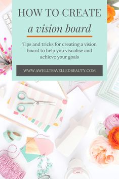 Tips and tricks for creating a vision board to help you visualise and achieve your goals
