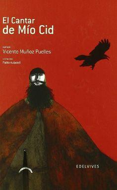 El cantar de Mío Cid / Anónimo ; adaptación, Vicente Muñoz Puelles ; ilustraciones, Pablo Auladell ; cartografía, Luis Miguel Doyague. Edelvives, 2015