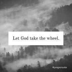 Let God take the wheel. #prayernote #Prayer