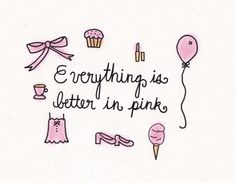 Everything is better in pink, obviously! <3