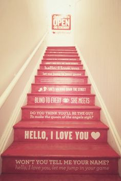 Hello, i love you song lyrics painted on a staircase. Swoon. How much would this get stuck in your head tho haha