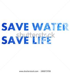 save water save life slogan wording made from water drop photo by lazybuffy, via Shutterstock