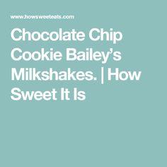 Chocolate Chip Cookie Bailey's Milkshakes. | How Sweet It Is