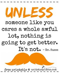 Unless someone like you cares a whole awful lot, nothing is going to get better. It's not. - Dr. Suess  ---- FREE PRINTABLE @ UnitStudyIdeas.com!!