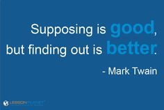 """""""Supposing is good, but finding out is better."""" - Mark Twain #Quote"""