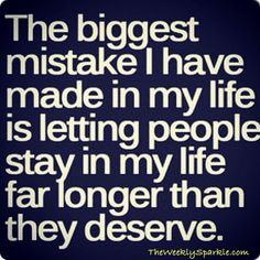 Letting people stay in your life longer than deserve. Saying goodbye to friends..