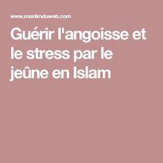 Guérir l'angoisse et le stress par le jeûne en Islam